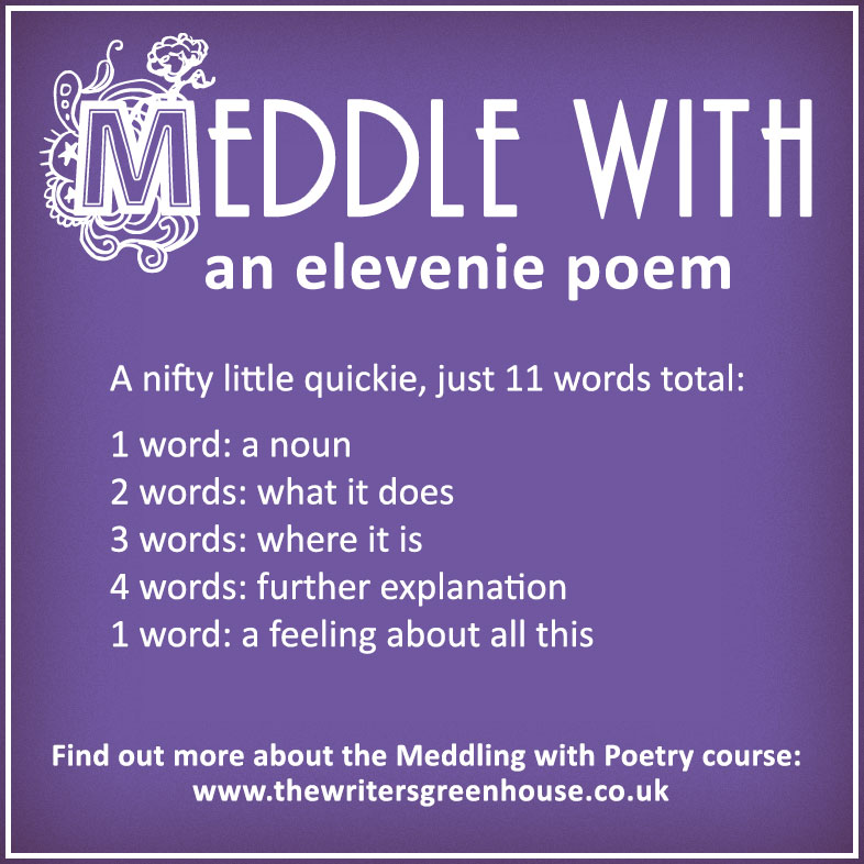 Meddle with an elevenie poem. A nifty little quickie, just 11 words total: 1 word: a noun 2 words: what it does 3 words: where it is 4 words: further explanation 1 word: a feeling about all this