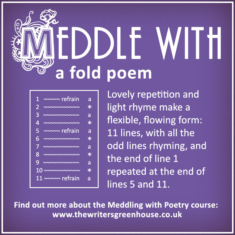 Lovely repetition and light rhyme make a flexible, flowing form: 11 lines, with all the odd lines rhyming, and the end of line 1 repeated at the end of lines 5 and 11.
