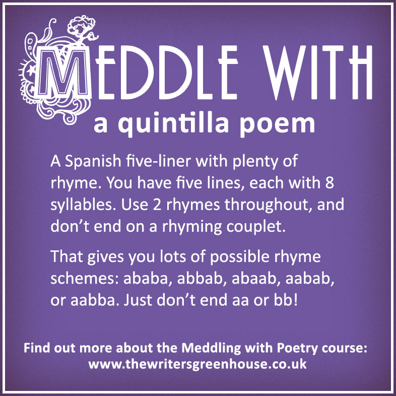 Meddle with a quintilla poem: A Spanish five-liner with plenty of rhyme. You have five lines, each with 8 syllables. Use 2 rhymes throughout, and don't end on a rhyming couplet. That gives you lots of possible rhyme schemes: ababa, abbab, abaab, aabab, or aabba. Just don't end aa or bb!