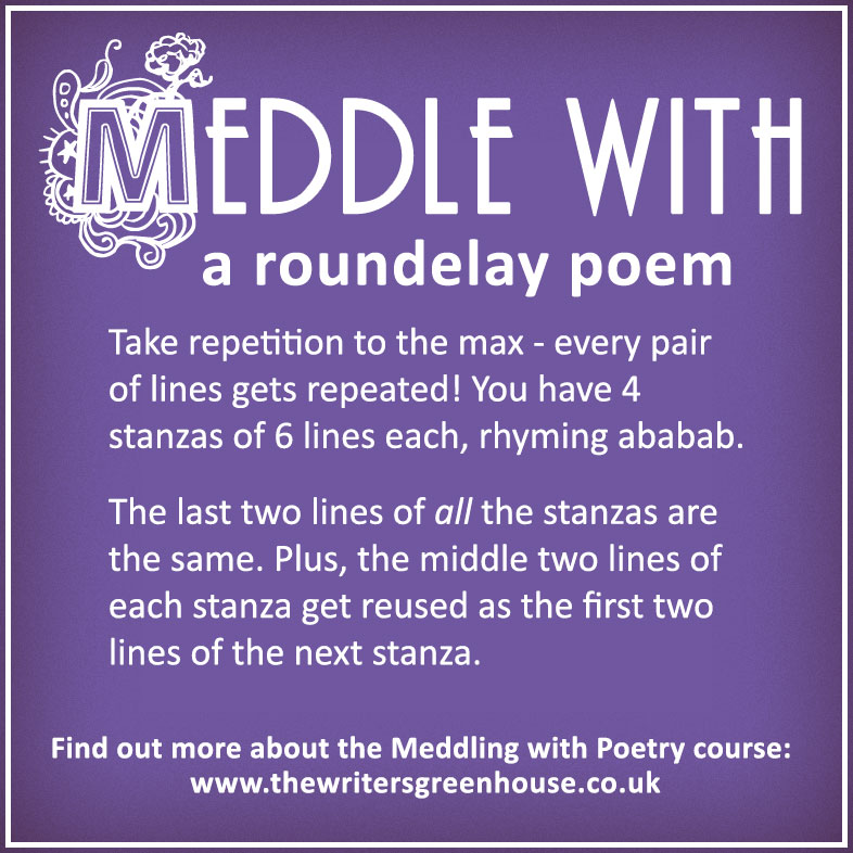 Meddle with a roundelay poem: Take repetition to the max - every pair of lines gets repeated! You have 4 stanzas of 6 lines each, rhyming ababab. The last two lines of all the stanzas are the same. Plus, the middle two lines of each stanza get reused as the first two lines of the next stanza.