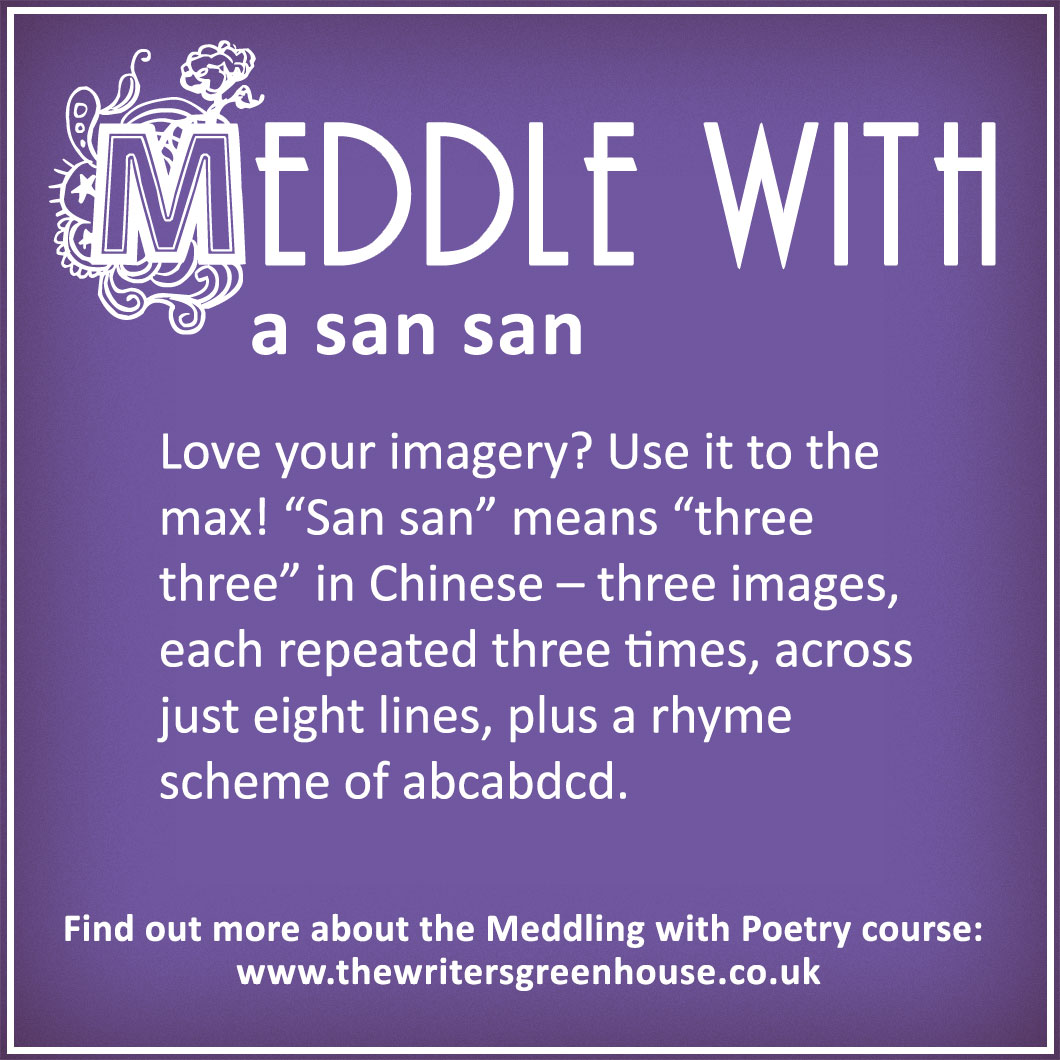 "Love your imagery? Use it to the max! ""San san"" means ""three three"" in Chinese – three images, each repeated three times, across just eight lines, plus a rhyme scheme of abcabdcd."