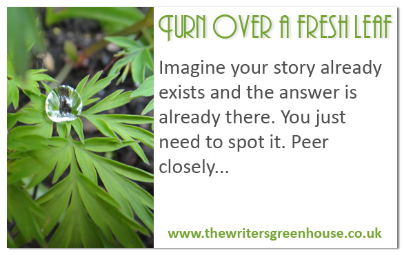 Imagine your story already exists and the answer is already there. You just need to spot it. Peer closely...